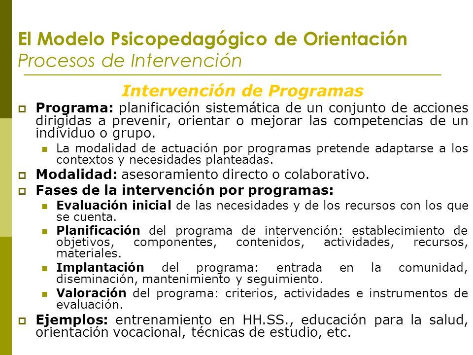 El Modelo Psicopedagógico de Orientación Procesos de Intervención Intervención de Programas Programa: planificación sistemática de un conjunto de acci