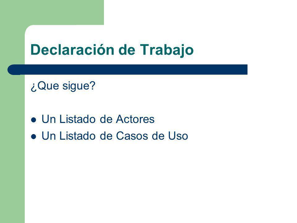 Declaración de Trabajo ¿Que sigue? Un Listado de Actores Un Listado de Casos de Uso