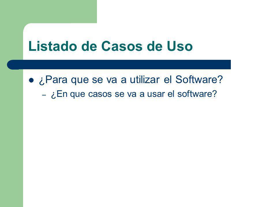 Listado de Casos de Uso ¿Para que se va a utilizar el Software? – ¿En que casos se va a usar el software?