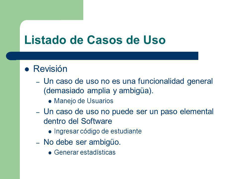 Listado de Casos de Uso Revisión – Un caso de uso no es una funcionalidad general (demasiado amplia y ambigüa). Manejo de Usuarios – Un caso de uso no