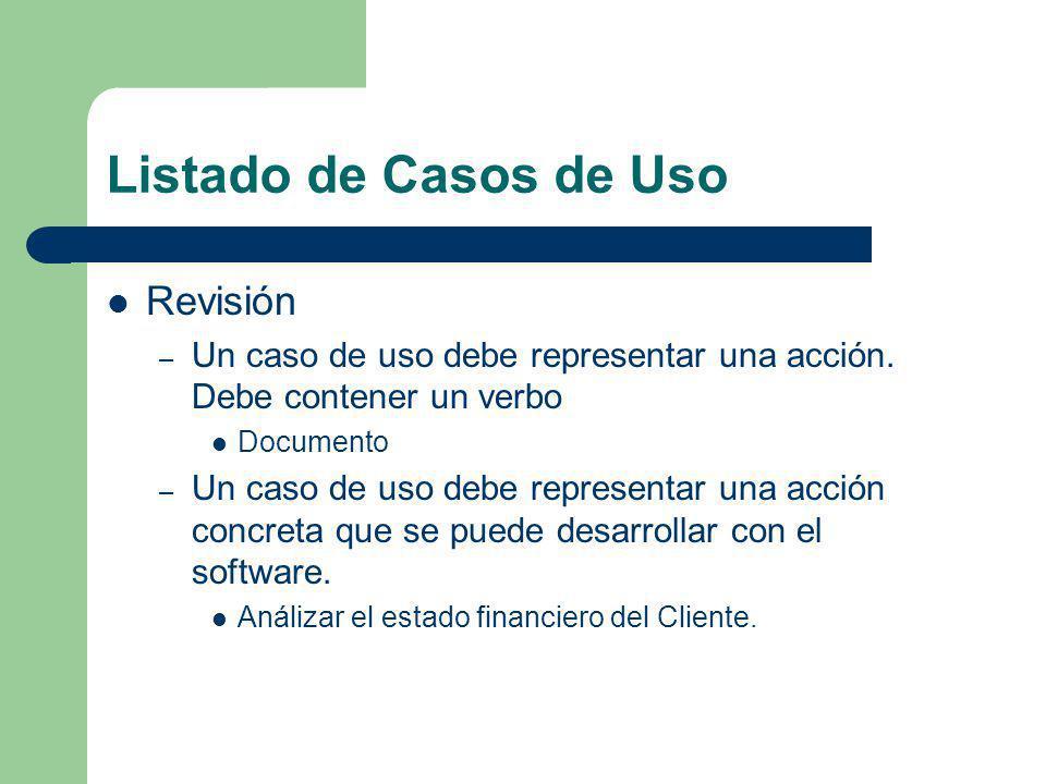 Listado de Casos de Uso Revisión – Un caso de uso debe representar una acción. Debe contener un verbo Documento – Un caso de uso debe representar una