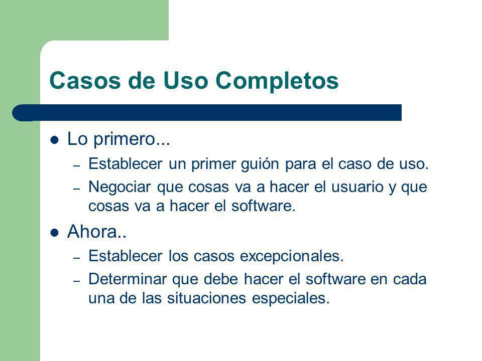 Casos de Uso Completos Lo primero... – Establecer un primer guión para el caso de uso. – Negociar que cosas va a hacer el usuario y que cosas va a hac