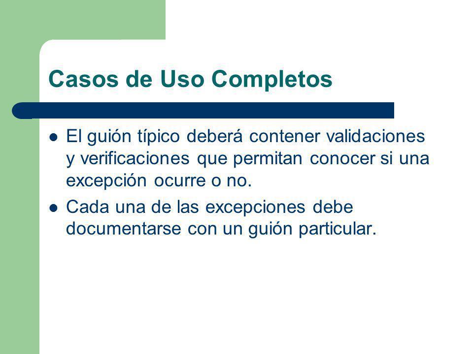 Casos de Uso Completos El guión típico deberá contener validaciones y verificaciones que permitan conocer si una excepción ocurre o no. Cada una de la
