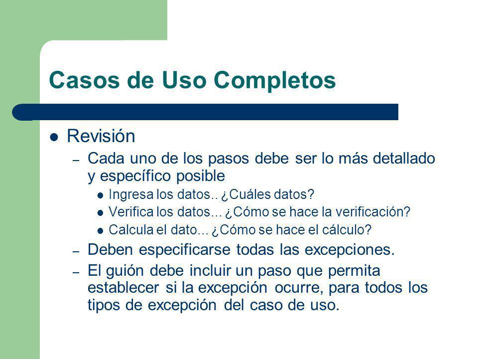 Casos de Uso Completos Revisión – Cada uno de los pasos debe ser lo más detallado y específico posible Ingresa los datos.. ¿Cuáles datos? Verifica los