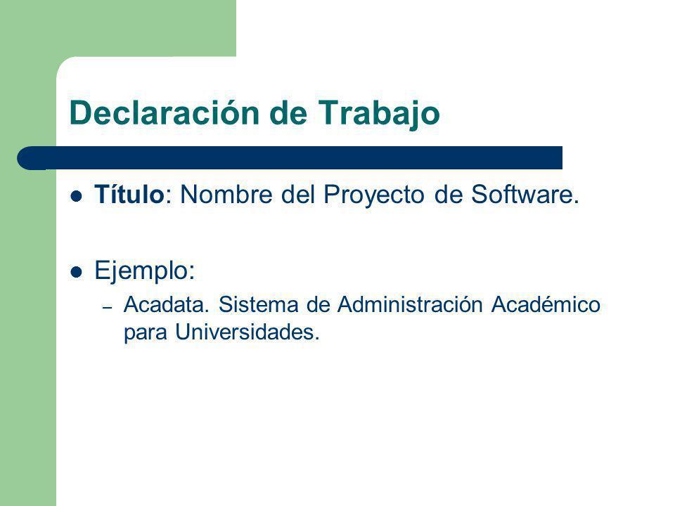 Declaración de Trabajo Título: Nombre del Proyecto de Software. Ejemplo: – Acadata. Sistema de Administración Académico para Universidades.