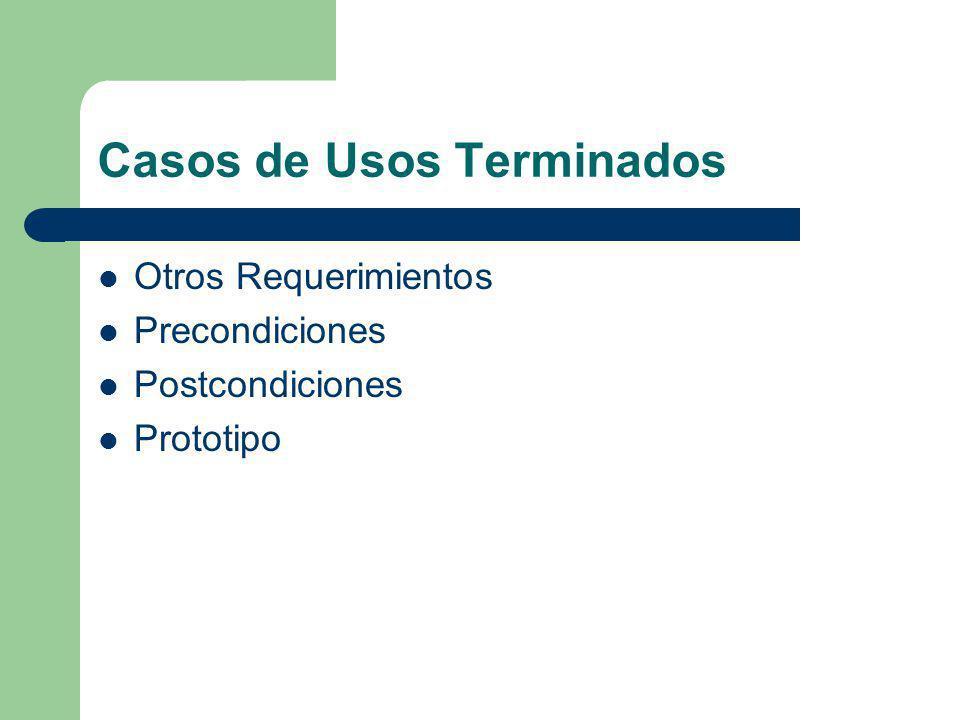 Casos de Usos Terminados Otros Requerimientos Precondiciones Postcondiciones Prototipo