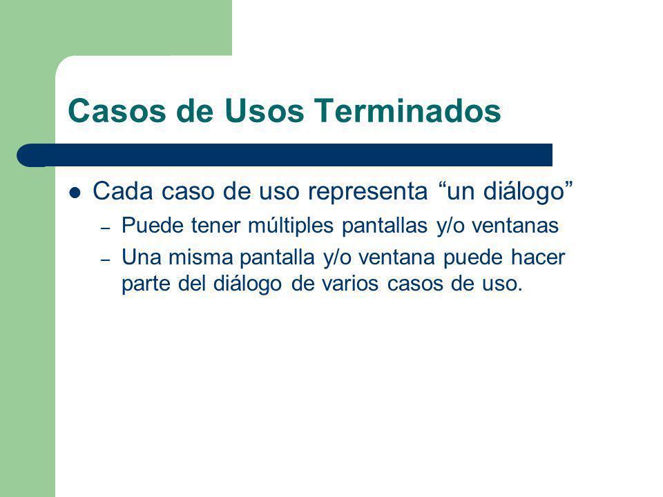 Casos de Usos Terminados Cada caso de uso representa un diálogo – Puede tener múltiples pantallas y/o ventanas – Una misma pantalla y/o ventana puede