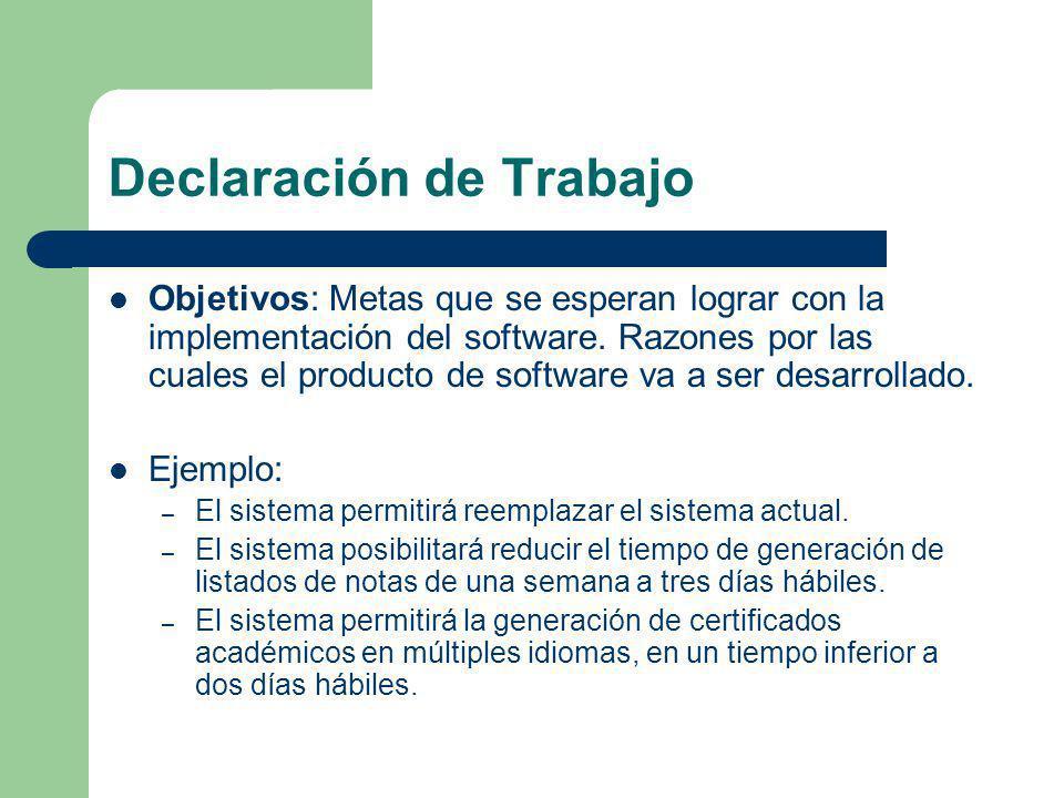 Declaración de Trabajo Objetivos: Metas que se esperan lograr con la implementación del software. Razones por las cuales el producto de software va a