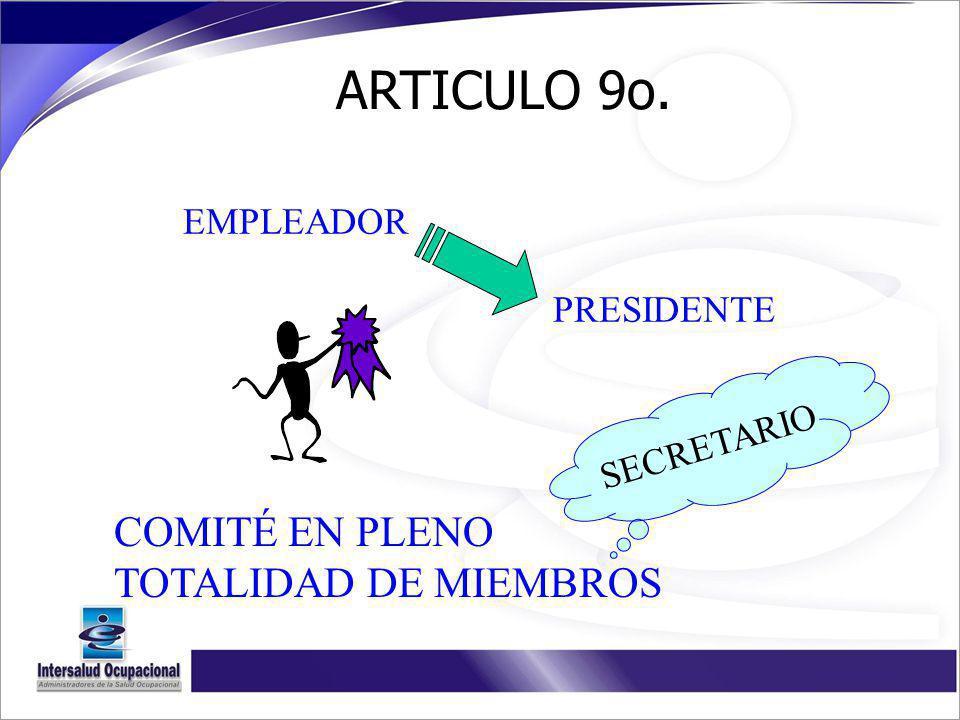 ARTICULO 9o. EMPLEADOR PRESIDENTE COMITÉ EN PLENO TOTALIDAD DE MIEMBROS SECRETARIO