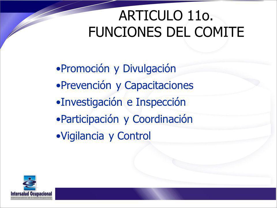ARTICULO 11o. FUNCIONES DEL COMITE Promoción y Divulgación Prevención y Capacitaciones Investigación e Inspección Participación y Coordinación Vigilan