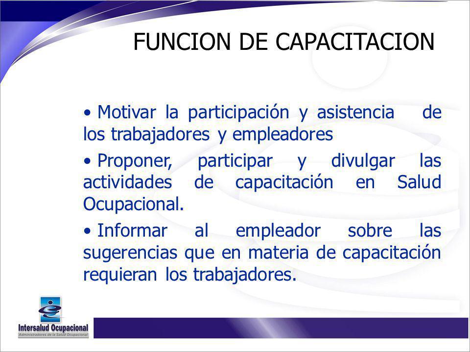Motivar la participación y asistencia de los trabajadores y empleadores Proponer, participar y divulgar las actividades de capacitación en Salud Ocupa