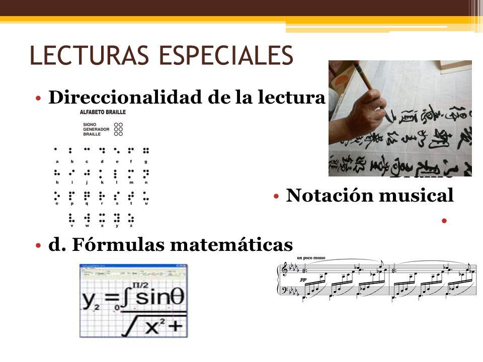 LECTURAS ESPECIALES Direccionalidad de la lectura Braille Notación musical d. Fórmulas matemáticas