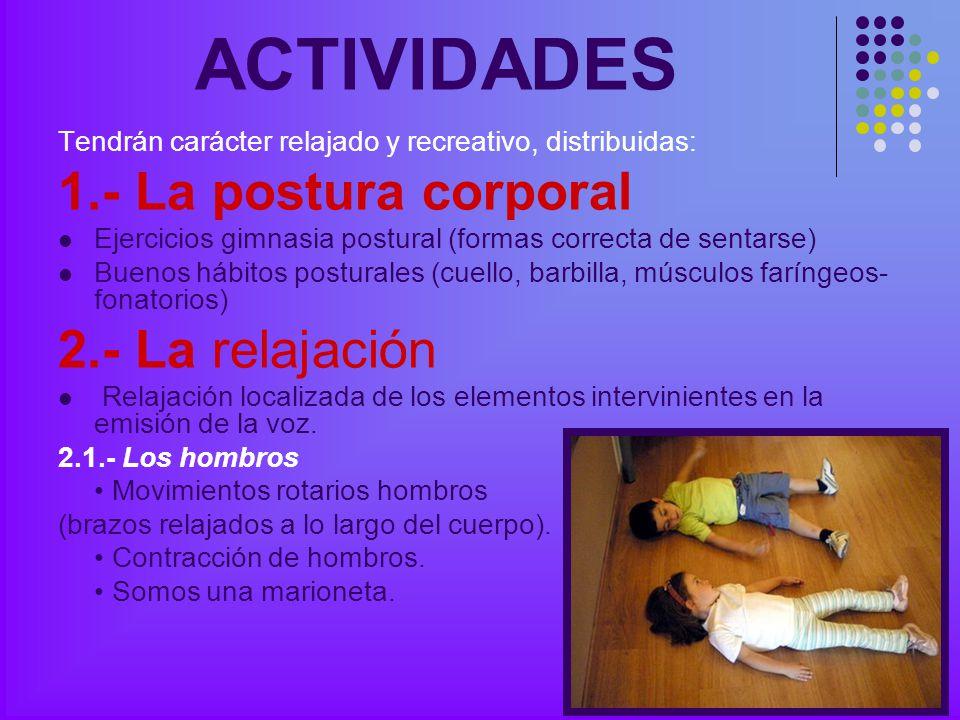 ACTIVIDADES Tendrán carácter relajado y recreativo, distribuidas: 1.- La postura corporal Ejercicios gimnasia postural (formas correcta de sentarse) B