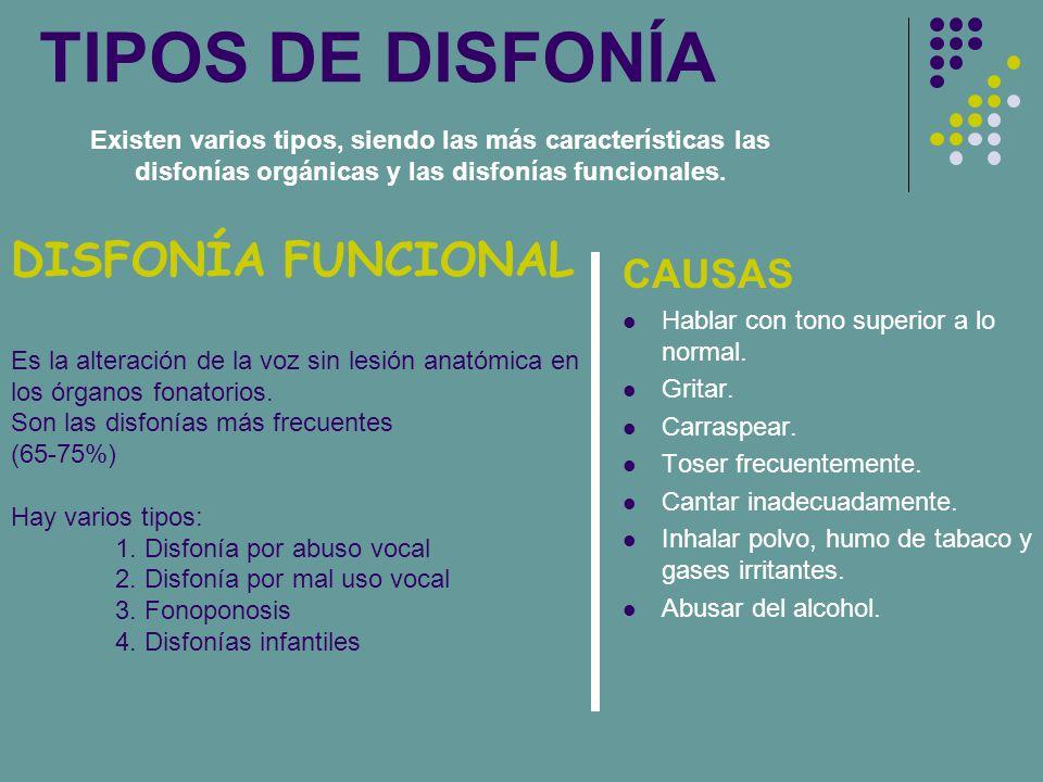 TIPOS DE DISFONÍA Existen varios tipos, siendo las más características las disfonías orgánicas y las disfonías funcionales. DISFONÍA FUNCIONAL Es la a