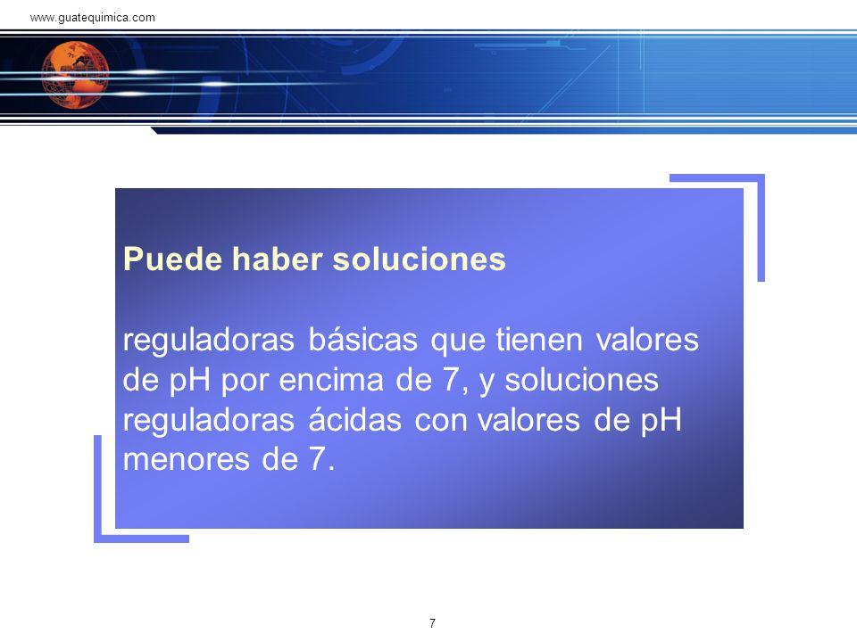 Puede haber soluciones reguladoras básicas que tienen valores de pH por encima de 7, y soluciones reguladoras ácidas con valores de pH menores de 7.