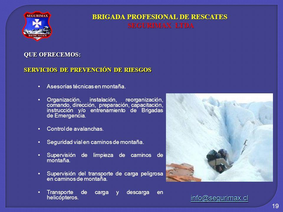 19 QUE OFRECEMOS: SERVICIOS DE PREVENCIÓN DE RIESGOS Asesorías técnicas en montaña. Organización, instalación, reorganización, comando, dirección, pre