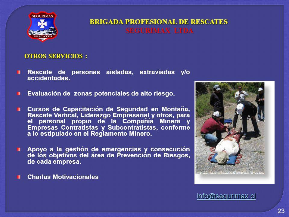 23 OTROS SERVICIOS : Rescate de personas aisladas, extraviadas y/o accidentadas. Evaluación de zonas potenciales de alto riesgo. Cursos de Capacitació