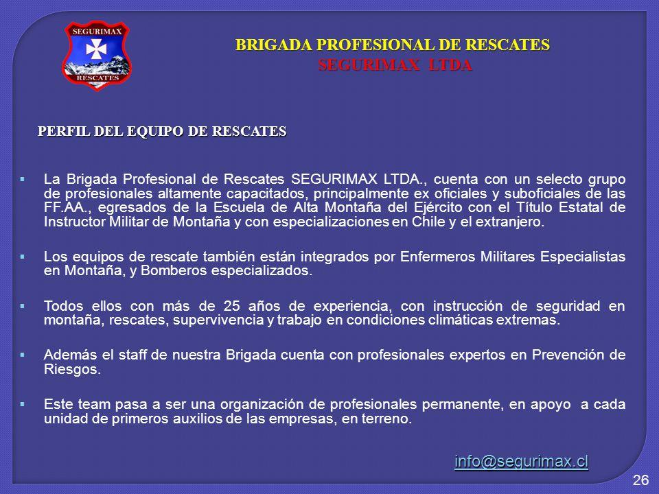 26 PERFIL DEL EQUIPO DE RESCATES La Brigada Profesional de Rescates SEGURIMAX LTDA., cuenta con un selecto grupo de profesionales altamente capacitado