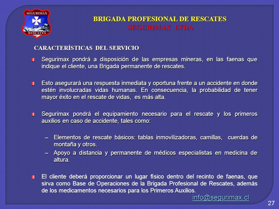 27 CARACTERÍSTICAS DEL SERVICIO Segurimax pondrá a disposición de las empresas mineras, en las faenas que indique el cliente, una Brigada permanente de rescates.
