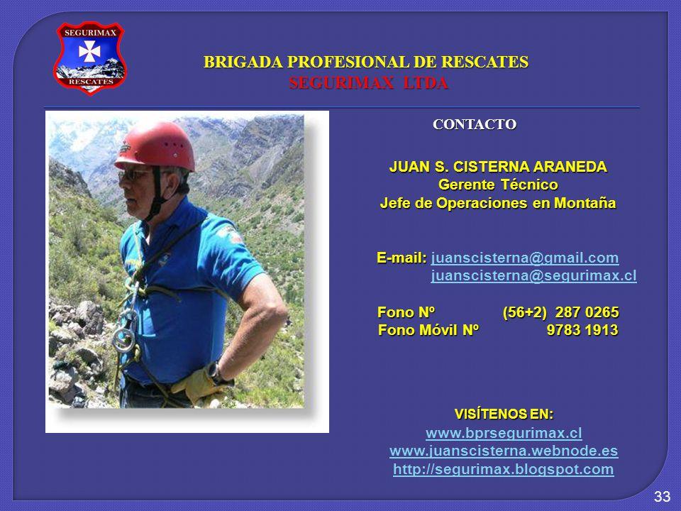 33 JUAN S. CISTERNA ARANEDA Gerente Técnico Jefe de Operaciones en Montaña E-mail: E-mail: juanscisterna@gmail.comjuanscisterna@gmail.com juanscistern