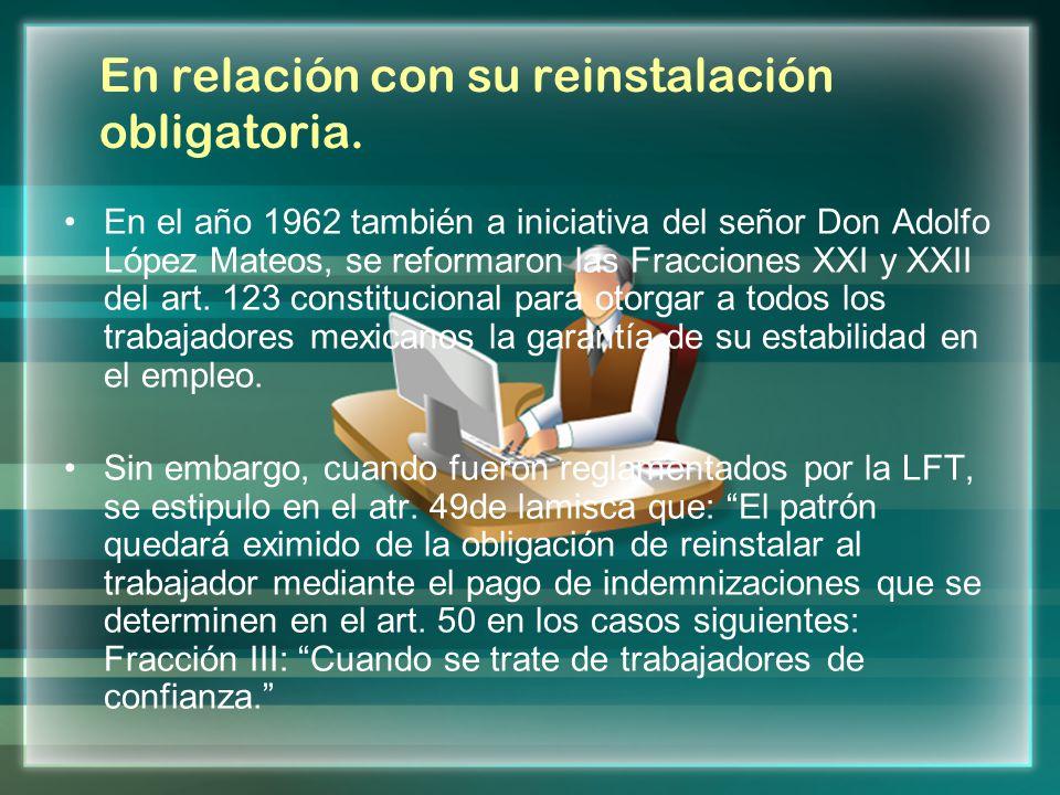 En relación con su reinstalación obligatoria. En el año 1962 también a iniciativa del señor Don Adolfo López Mateos, se reformaron las Fracciones XXI