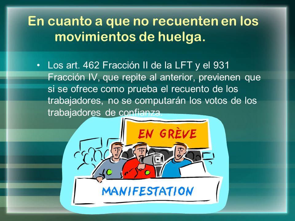 En cuanto a que no recuenten en los movimientos de huelga. Los art. 462 Fracción II de la LFT y el 931 Fracción IV, que repite al anterior, previenen