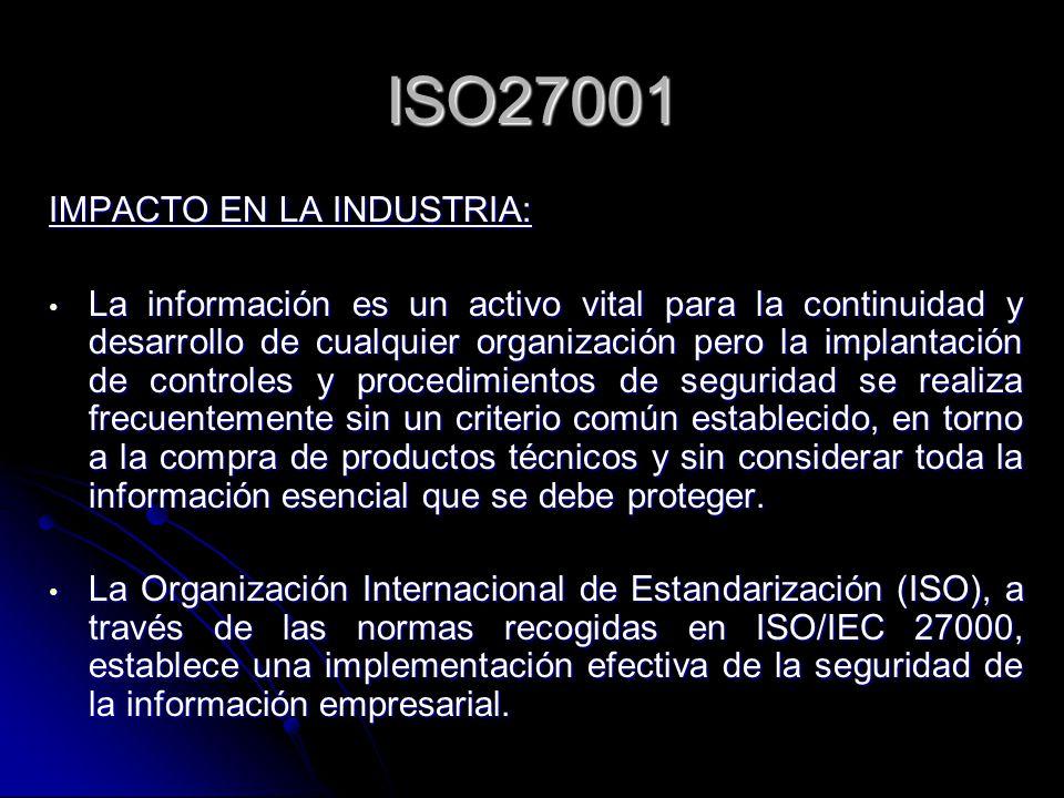 ISO27001 IMPACTO EN LA INDUSTRIA: La información es un activo vital para la continuidad y desarrollo de cualquier organización pero la implantación de