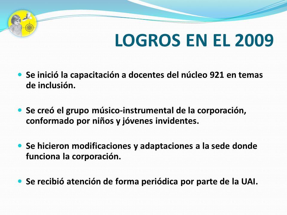 LOGROS EN EL 2009 Se inició la capacitación a docentes del núcleo 921 en temas de inclusión. Se creó el grupo músico-instrumental de la corporación, c