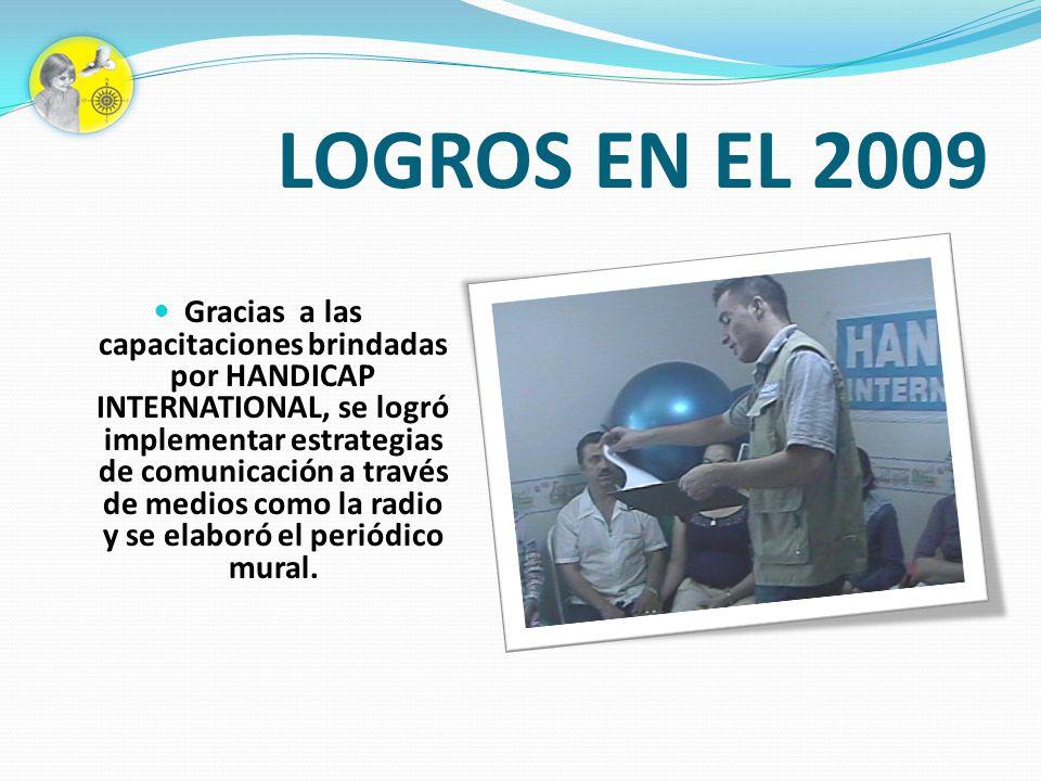 LOGROS EN EL 2009 Gracias a las capacitaciones brindadas por HANDICAP INTERNATIONAL, se logró implementar estrategias de comunicación a través de medi