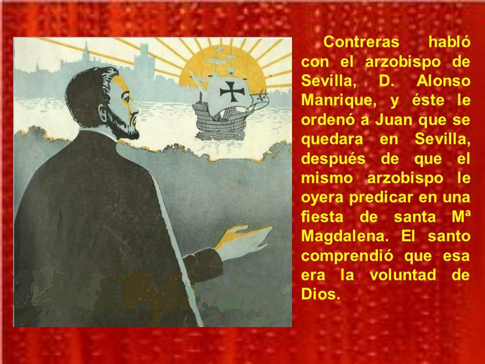 En Sevilla le encontró su antiguo compañero, el venerable Fernando de Contreras, quien le dijo: Vuestras Indias están aquí.