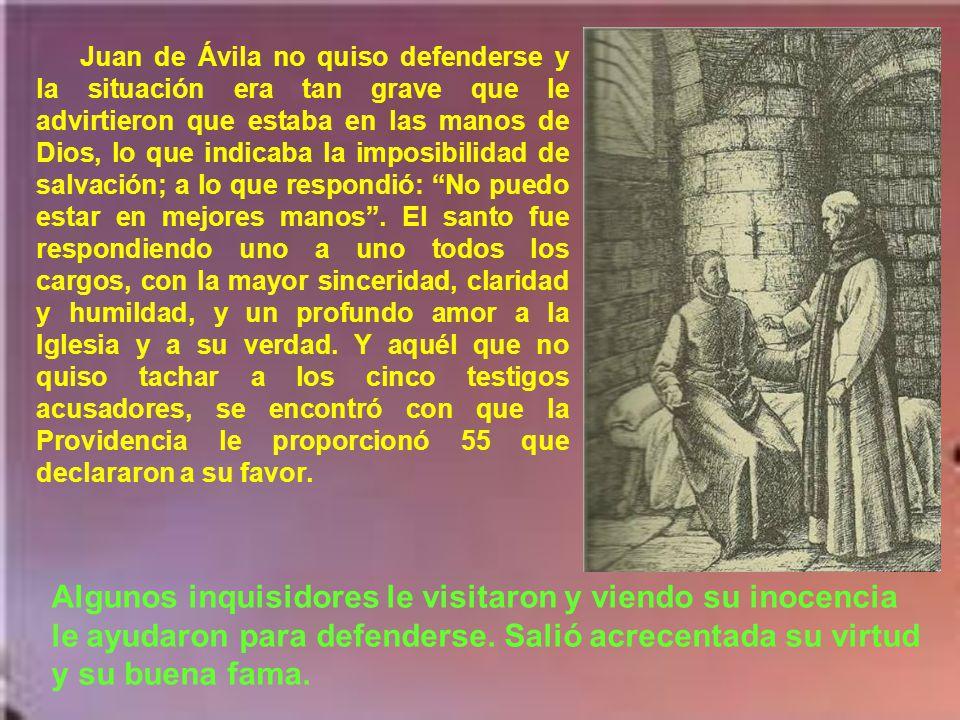 Desde 1531 hasta 1533 Juan de Ávila estuvo procesado por la Inquisición. Las acusaciones eran muy graves en aquellos tiempos: llamaba mártires a los q