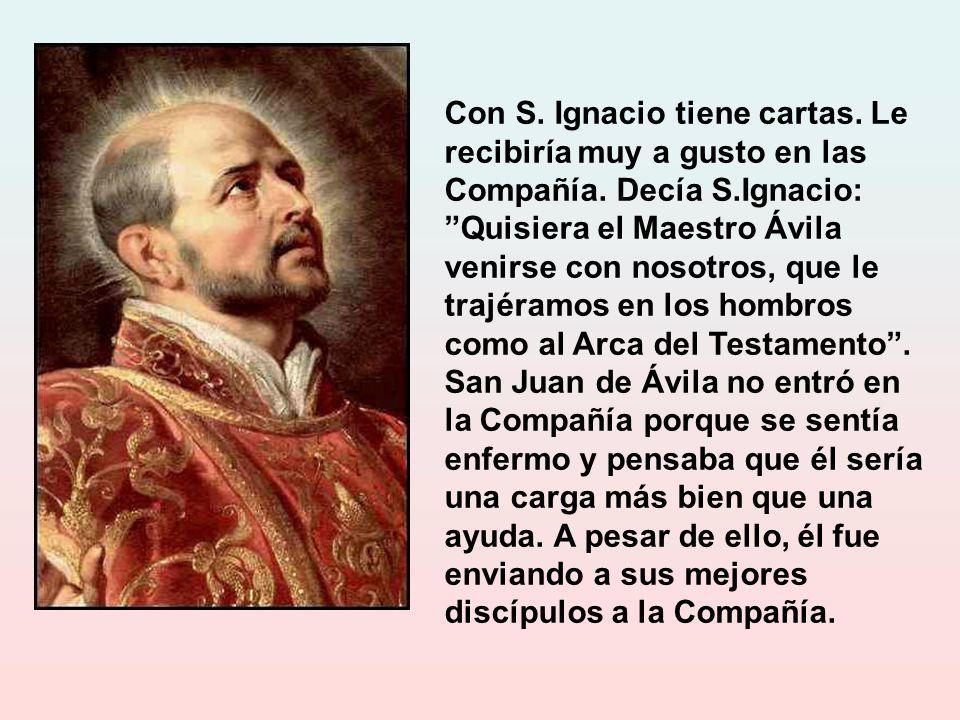 Se relacionó frecuentemente con san Ignacio de Loyola o con sus representantes, con san Francisco de Borja, san Juan de Dios, san Pedro de Alcántara, San Juan de Ribera, fray Luis de Granada.