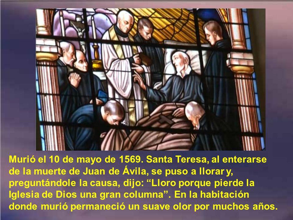 Juan de Ávila no hizo testamento, porque dijo que no tenía nada que testar. Pidió que celebraran por él muchas misas; rogó encarecidamente que le dije