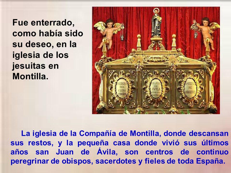Murió el 10 de mayo de 1569. Santa Teresa, al enterarse de la muerte de Juan de Ávila, se puso a llorar y, preguntándole la causa, dijo: Lloro porque
