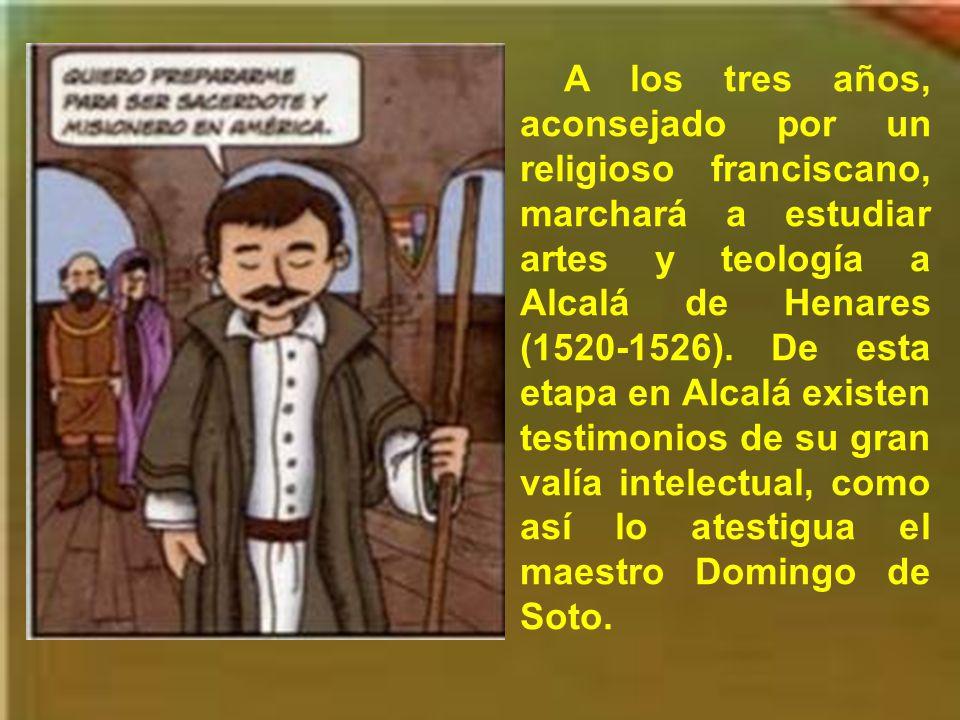 Probablemente en 1513 comenzó a estudiar leyes en Salamanca. No le gustaban las leyes, pero fue por obediencia a sus padres. En Salamanca tuvo una esp