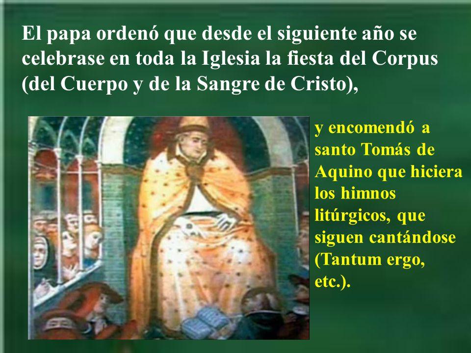 El papa Urbano IV ordenó al obispo de Bolsena que le llevase a Viterbo los corporales y demás paños, que recogieron la Sangre.