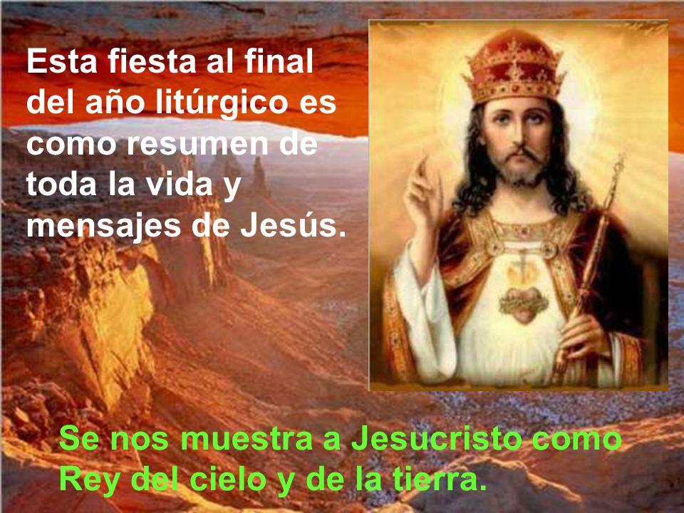 Esta fiesta al final del año litúrgico es como resumen de toda la vida y mensajes de Jesús.