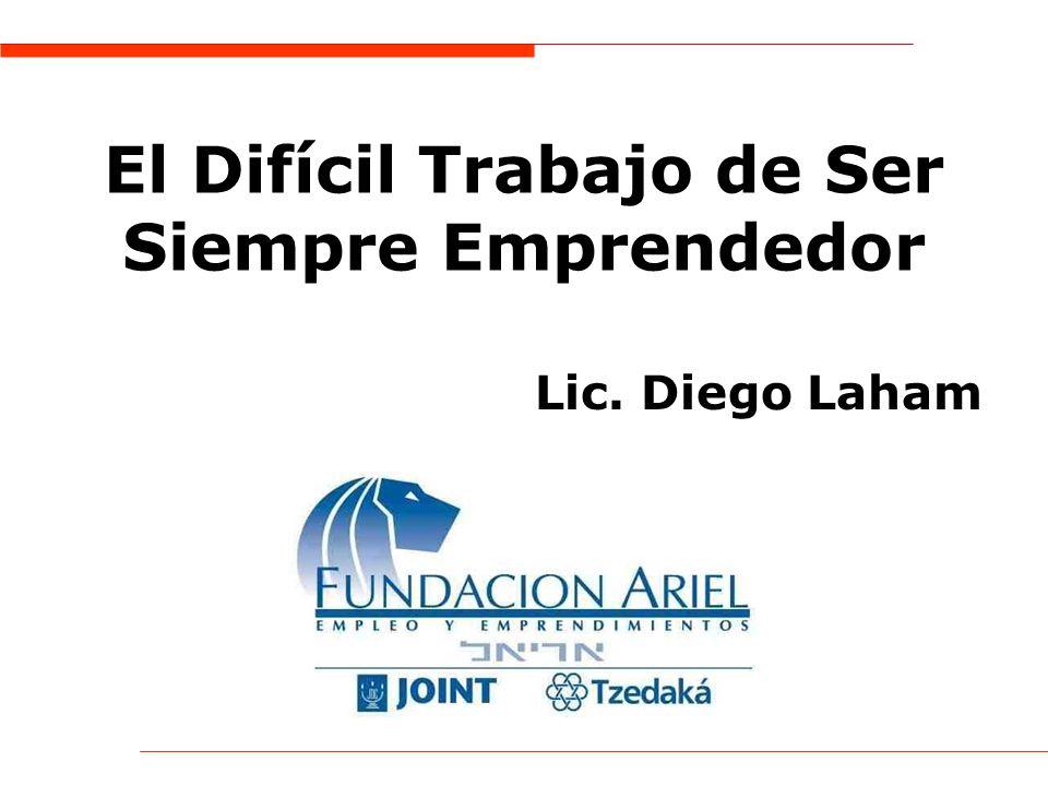 El Difícil Trabajo de Ser Siempre Emprendedor Lic. Diego Laham