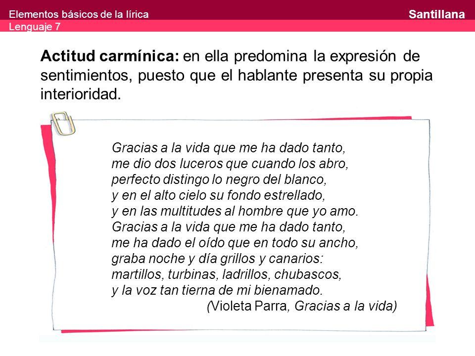 Elementos básicos de la lírica Lenguaje 7 Santillana Objeto lírico: realidad interna o externa que inspira el poema.