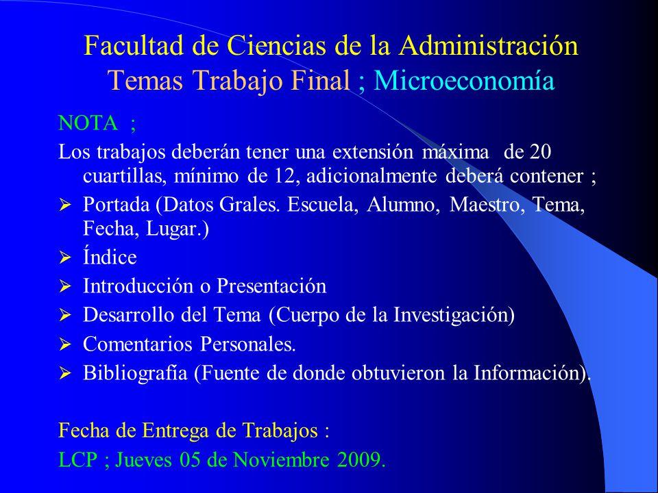 Facultad de Ciencias de la Administración Temas Trabajo Final ; Microeconomía NOTA ; Los trabajos deberán tener una extensión máxima de 20 cuartillas, mínimo de 12, adicionalmente deberá contener ; Portada (Datos Grales.