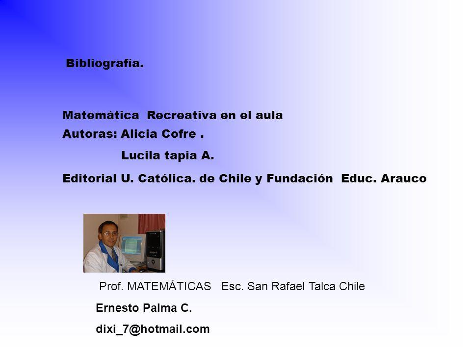 Bibliografía.Matemática Recreativa en el aula Autoras: Alicia Cofre.