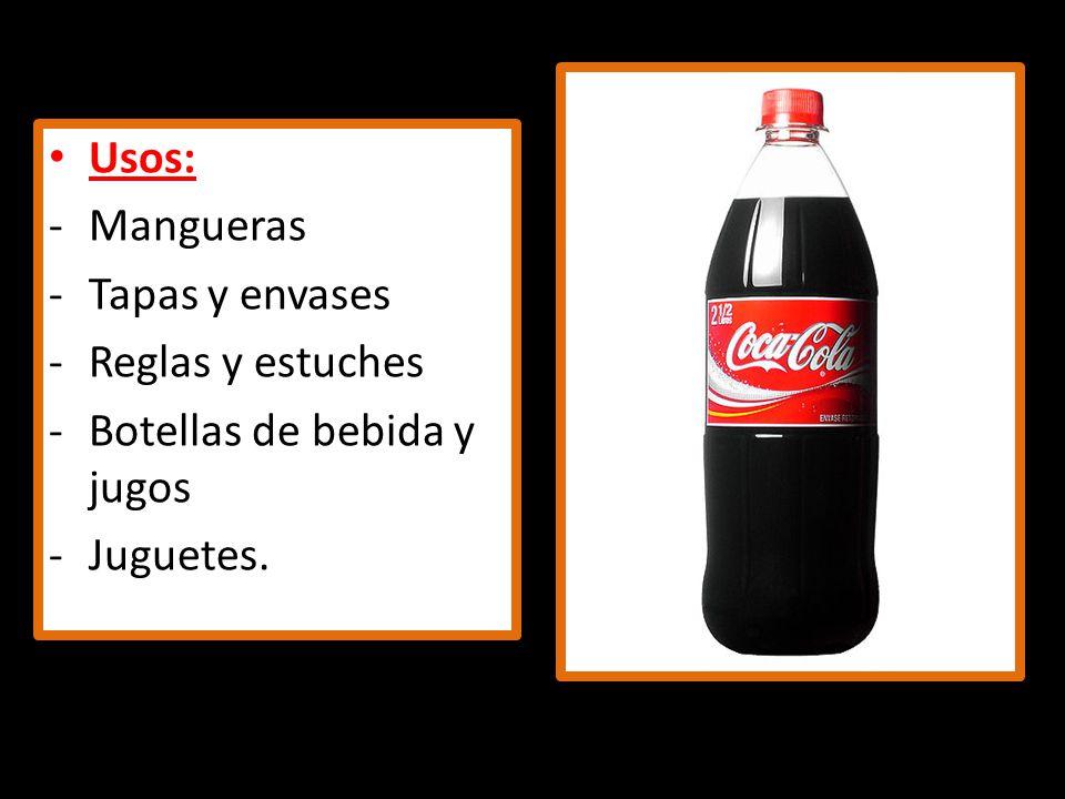 Usos: -Mangueras -Tapas y envases -Reglas y estuches -Botellas de bebida y jugos -Juguetes.