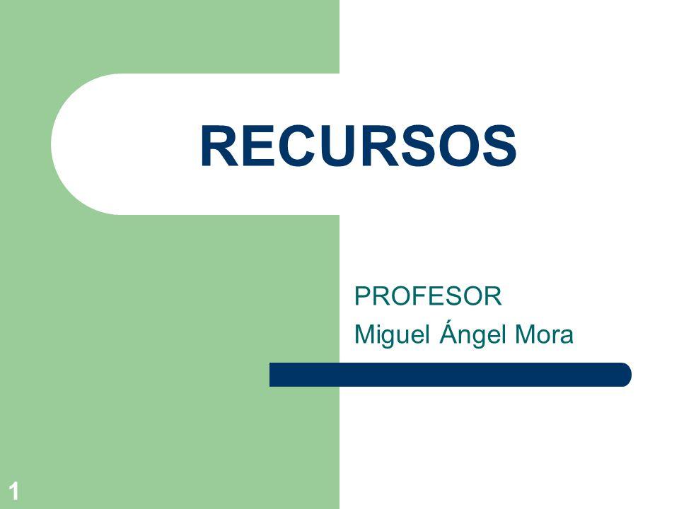1 RECURSOS PROFESOR Miguel Ángel Mora
