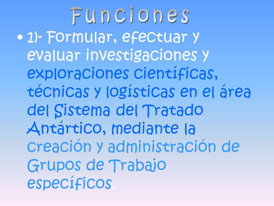 1)- Formular, efectuar y evaluar investigaciones y exploraciones científicas, técnicas y logísticas en el área del Sistema del Tratado Antártico, medi
