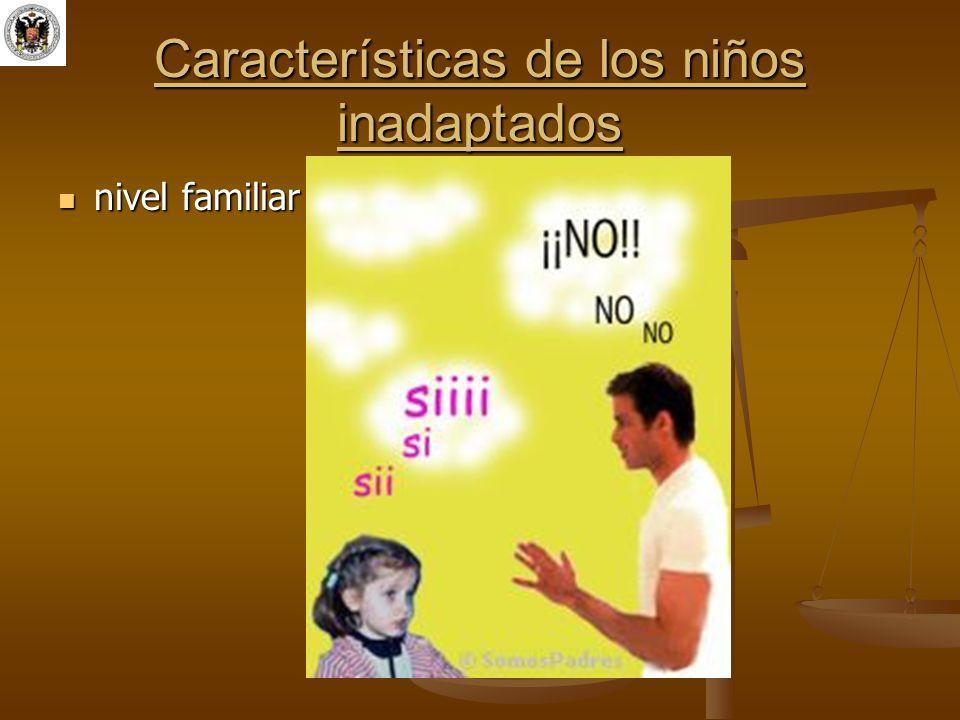 Características de los niños inadaptados nivel familiar nivel familiar