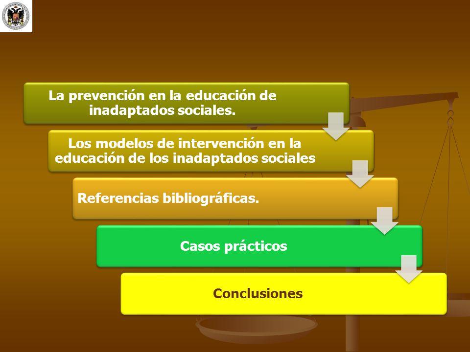 La prevención en la educación de inadaptados sociales. Los modelos de intervención en la educación de los inadaptados sociales Referencias bibliográfi