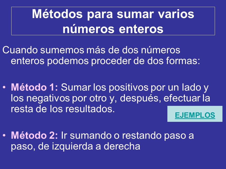 Métodos para sumar varios números enteros Cuando sumemos más de dos números enteros podemos proceder de dos formas: Método 1: Sumar los positivos por