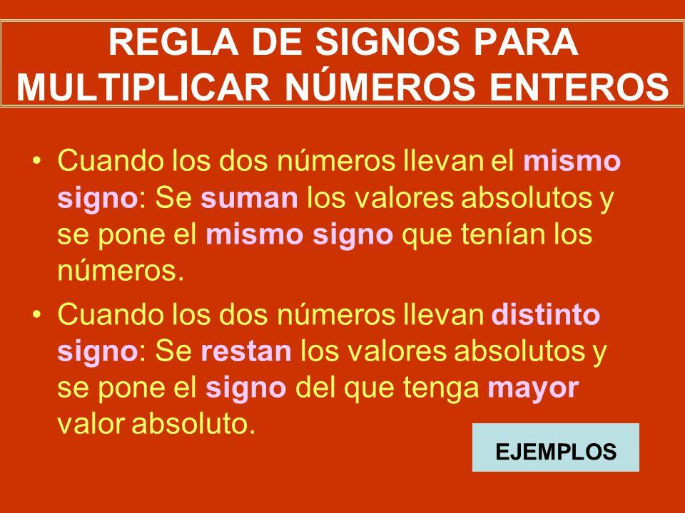 REGLA DE SIGNOS PARA MULTIPLICAR NÚMEROS ENTEROS Cuando los dos números llevan el mismo signo: Se suman los valores absolutos y se pone el mismo signo