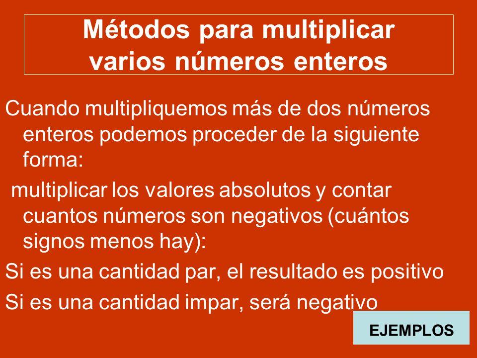 Métodos para multiplicar varios números enteros Cuando multipliquemos más de dos números enteros podemos proceder de la siguiente forma: multiplicar l