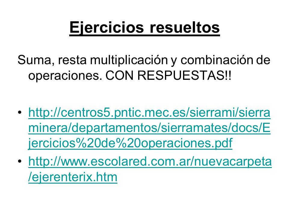 Ejercicios resueltos Suma, resta multiplicación y combinación de operaciones. CON RESPUESTAS!! http://centros5.pntic.mec.es/sierrami/sierra minera/dep